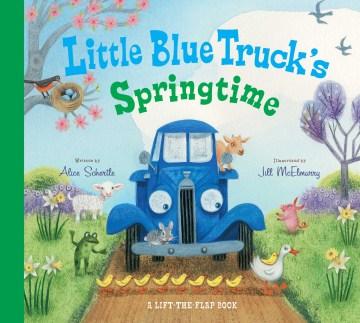 Little Blue Truck's springtime : a lift-the-flap book - Alice Schertle