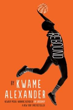 Rebound : The crossover series, book 0.5. Kwame Alexander. - Kwame Alexander