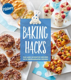 Pillsbury Baking Hacks : Fun and Inventive Recipes With Refrigerated Dough -  Pillsbury (COR)