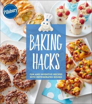 Pillsbury baking hacks : fun and inventive recipes with refrigerated dough - author Pillsbury Editors
