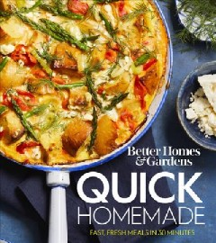 Better Homes & Gardens Quick Homemade : Fast, Fresh Meals in 30 Minutes -  Better Homes & Gardens (COR)