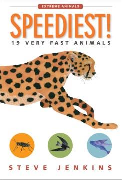 Speediest! : 19 very fast animals - Steve Jenkins