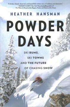 Powder Days : Ski Bums, Ski Towns and the Future of Chasing Snow - Heather Hansman