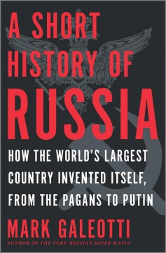 Short History of Russia : How the World's Largest Country Invented Itself, from the Pagans to Putin - Mark Galeotti