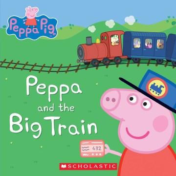 Peppa and the big train.