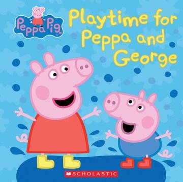 Playtime for Peppa and George - Meredith Rusu