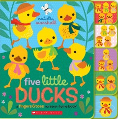Five little ducks : a fingers & toes nursery rhyme book - Natalie Marshall