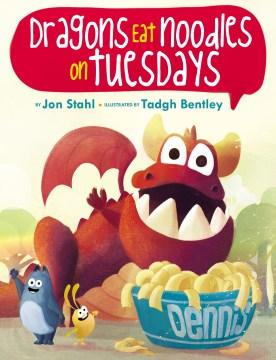 Dragons Eat Noodles on Tuesdays - Jon; Bentley Stahl