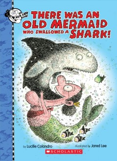 There was an old mermaid who swallowed a shark! - Lucille Colandro