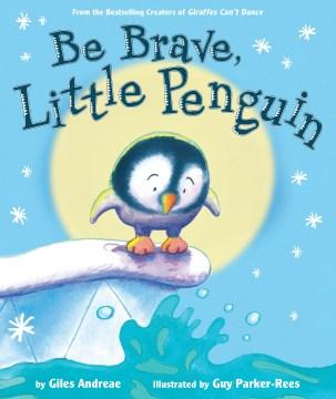 Be brave, little penguin - Giles Andreae
