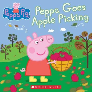 Peppa goes apple picking - Meredith Rusu