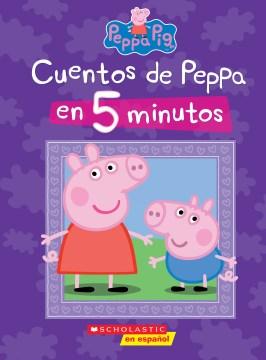 Peppa Pig : cuentos de Peppa en 5 minutos.