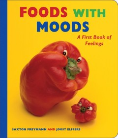 Foods with moods : a first book of feelings - Saxton Freymann