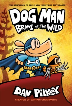 Dog Man 6 : Brawl of the Wild - Dav; Pilkey Pilkey