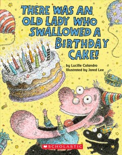 There was an old lady who swallowed a birthday cake! - Lucille Colandro
