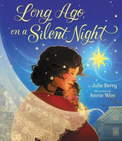 Long ago, on a silent night - Julie Berry
