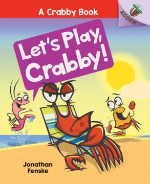 Let's play, Crabby! - Jonathan Fenske