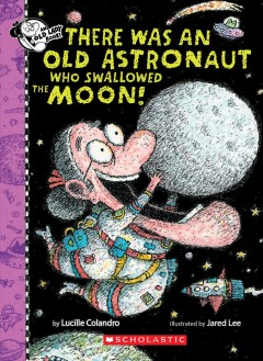 There was an old astronaut who swallowed the moon! - Lucille Colandro
