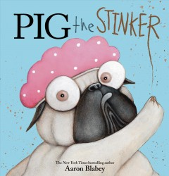 Pig the stinker - Aaron Blabey