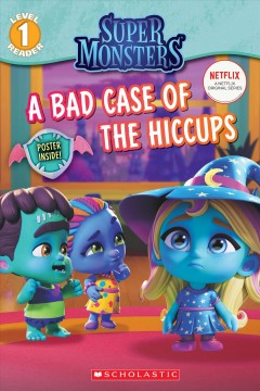 Super monsters : A bad case of the hiccups - Shannon Penney