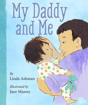 My daddy and me - Linda Ashman