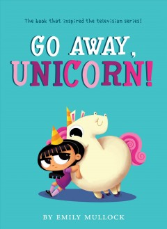 Go away, unicorn! - Emily Mullock