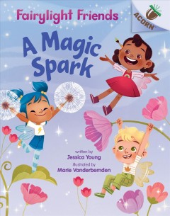 A magic spark / written by Jessica Young ; illustrated by Marie Vanderbemden - Jessicaauthor.(Jessica E.) Young
