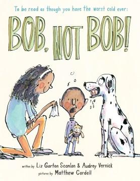 Bob, not Bob! - Elizabeth Garton Scanlon