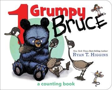 1 grumpy Bruce : a counting book - Ryan T Higgins