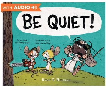 Be quiet! - Ryan T Higgins