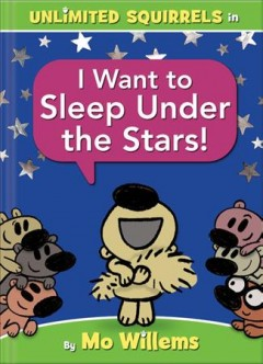 I want to sleep under the stars! - Mo Willems