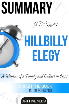 J.D. Vance's Hillbilly elegy : a Memoir of a Family and Culture In Crisis : summary.