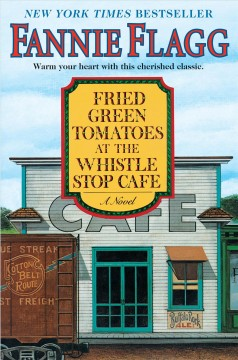 Fried green tomatoes at the Whistle Stop Cafe / Fannie Flagg - Fannie Flagg