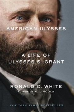 American Ulysses : a life of Ulysses S. Grant  / Ronald C. White - Ronald C. (Ronald Cedric) White