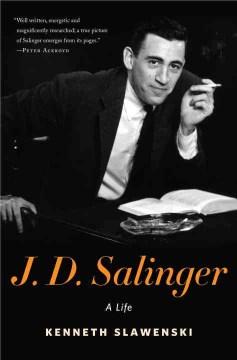J.D. Salinger : a life - Kenneth Slawenski