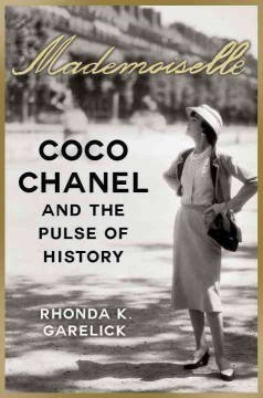 Mademoiselle : Coco Chanel and the Pulse of History - Rhonda Garelick