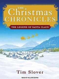 The Christmas chronicles : the legend of Santa Claus - Tim Slover