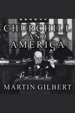 Churchill and America - Martin Gilbert