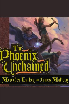 The phoenix unchained : Enduring Flame Series, Book 1. Mercedes Lackey. - Mercedes Lackey