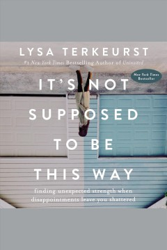 It's not supposed to be this way : finding unexpected strength when disappointments leave you shattered - Lysa TerKeurst