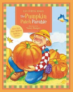 The pumpkin patch parable - Liz Curtis Higgs