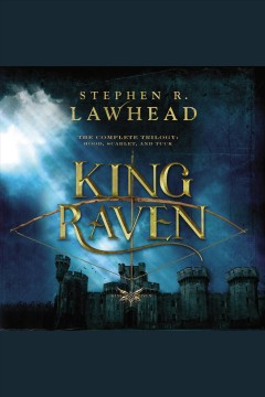 The complete King Raven trilogy : Hood, Scarlet, Tuck - Stephen R Lawhead