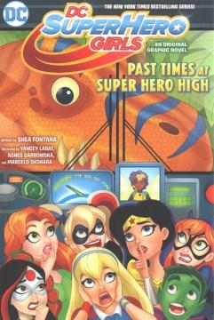 Dc Super Hero Girls : Past Times at Super Hero High - Shea; Garbowska Fontana