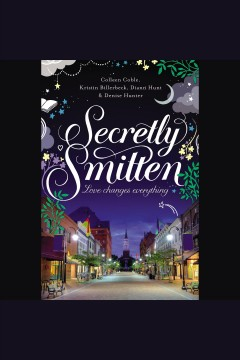 Secretly smitten : love changes everything - Colleen Coble