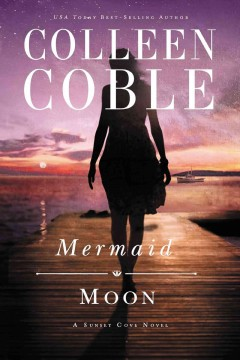 Mermaid moon : a Sunset Cove novel - Colleen Coble