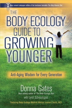 The Body Ecology Guide to Growing Younger : Anti-Aging Wisdom for Every Generation. - Donna Gates