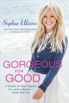 Gorgeous for Good : A Simple 30-Day Program for Lasting Beauty - Inside and Out - Sophie Uliano