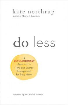 Do less : the unexpected strategy for women to get more of what they want in work and life - Kate Northrup