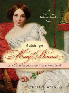 A match for Mary Bennet : can a serious young lady ever find her way to love? - Eucharista Ward