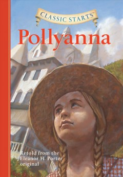 Pollyanna : Retold from the Eleanor H. Porter original - Eleanor H. (Eleanor Hodgman) Porter